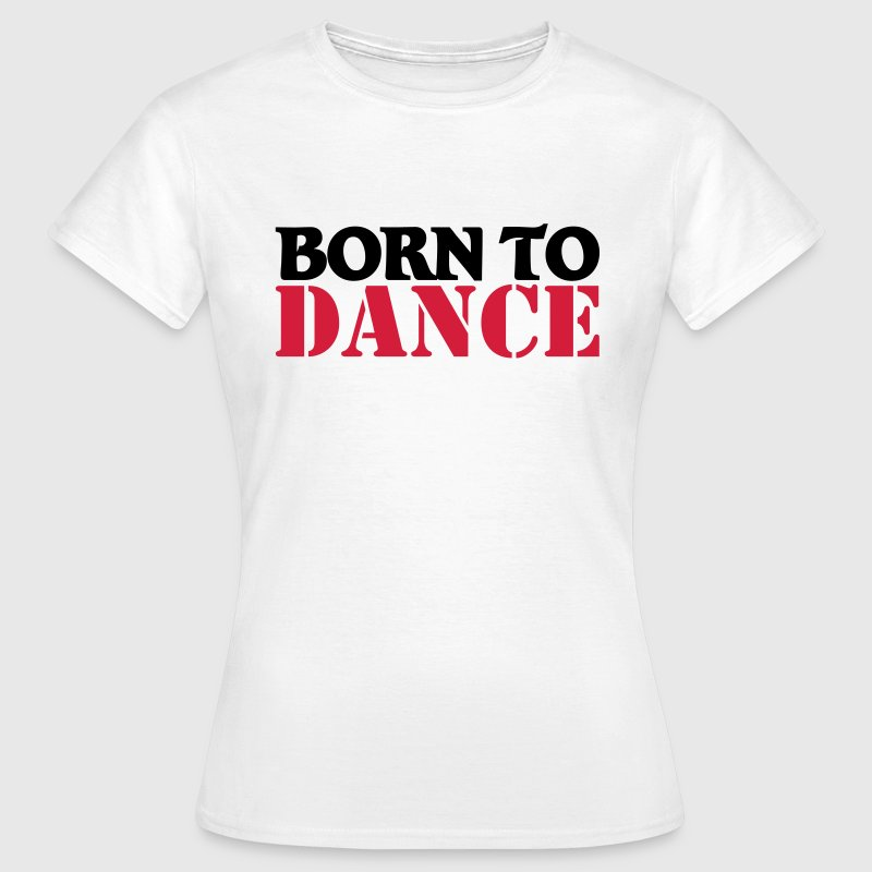 Born to dance Tee shirts - T-shirt Femme