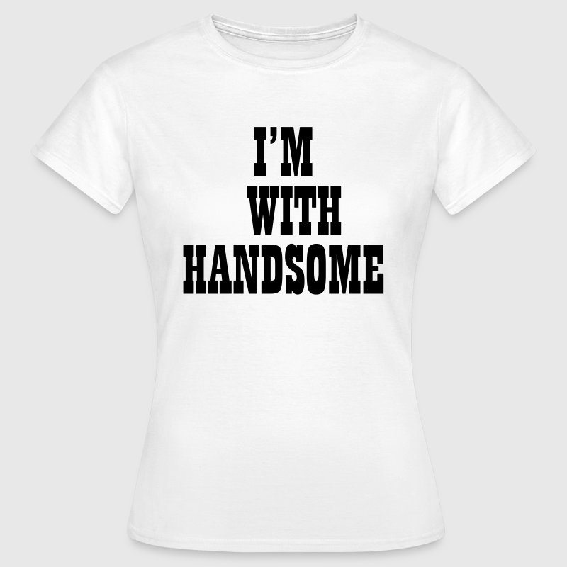 I'm with handsome T-shirts - Vrouwen T-shirt