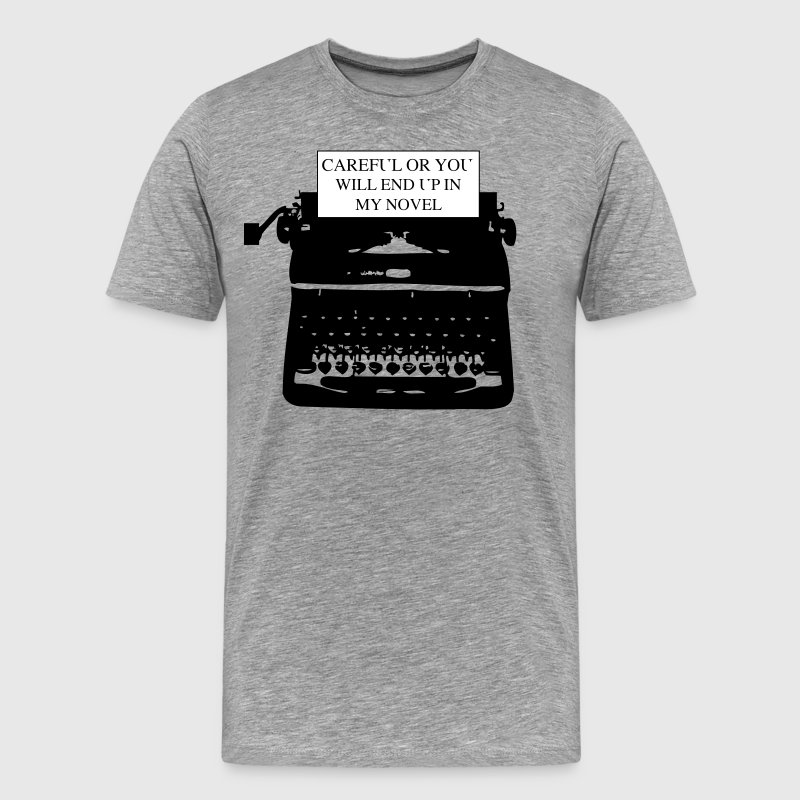 Careful or You'll End Up in My Novel Typewriter T-Shirts - Men's Premium T-Shirt