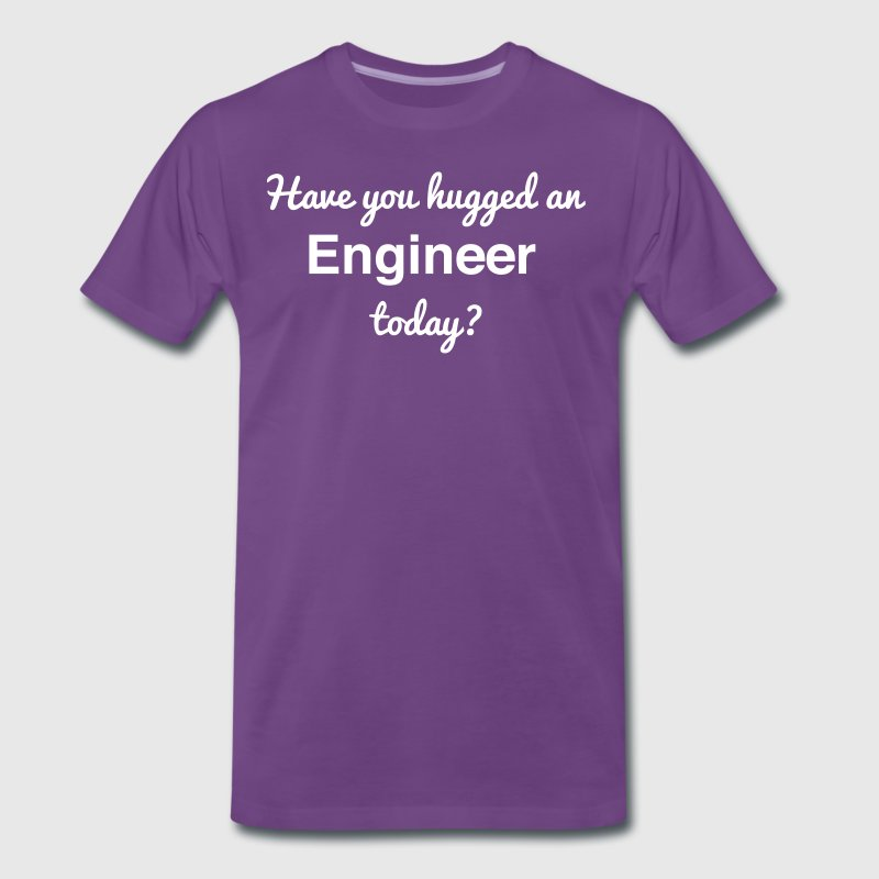 Have You Hugged an Engineer Today? T-Shirts - Men's Premium T-Shirt