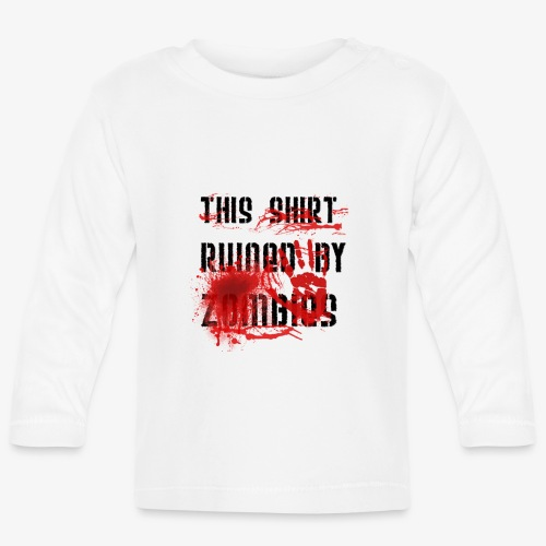 This Shirt ruined by Zombies, Dieses T-shirt wurde von Zombies ruiniert T-Shirts - Baby Langarmshirt