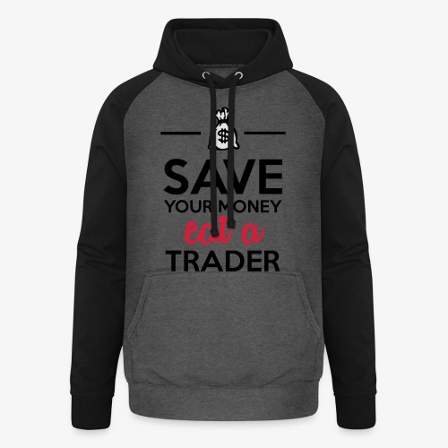 Geld & Trader - Save your Money eat a Trader - Unisex Baseball Hoodie