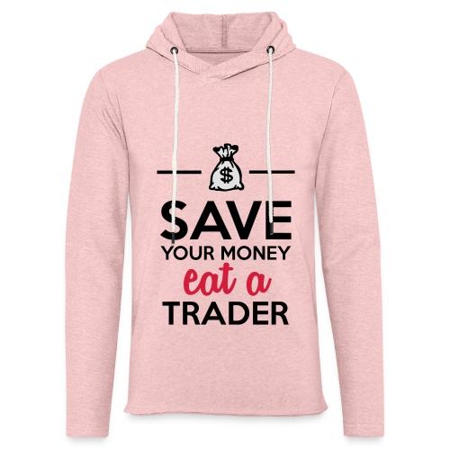 Geld & Trader - Save your Money eat a Trader - Leichtes Kapuzensweatshirt Unisex