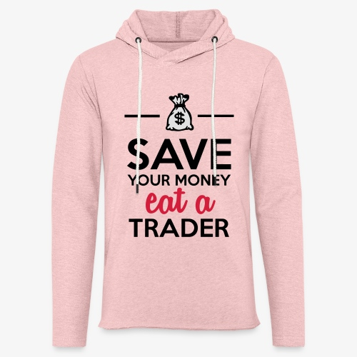 Geld & Trader - Save your Money eat a Trader - Leichtes Kapuzensweatshirt Unisex