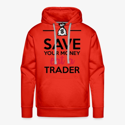 Geld & Trader - Save your Money eat a Trader - Männer Premium Hoodie