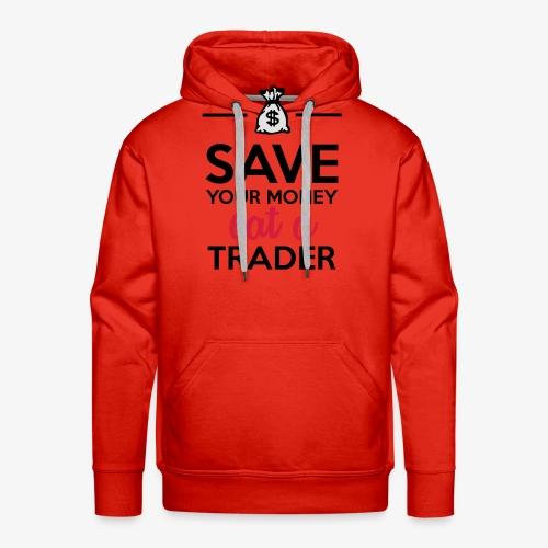 Geld & Trader - Save your Money eat a Trader - Männer Premium Hoodie