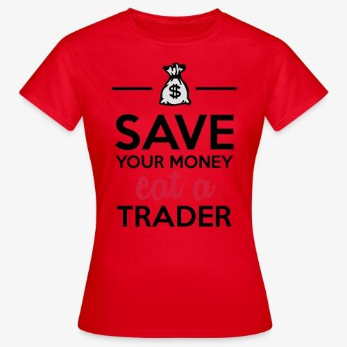 Geld & Trader - Save your Money eat a Trader - Frauen T-Shirt