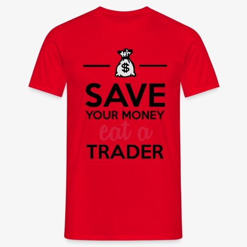 Geld & Trader - Save your Money eat a Trader - Männer T-Shirt