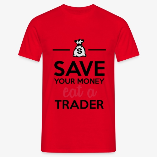 Geld & Trader - Save your Money eat a Trader - Männer T-Shirt