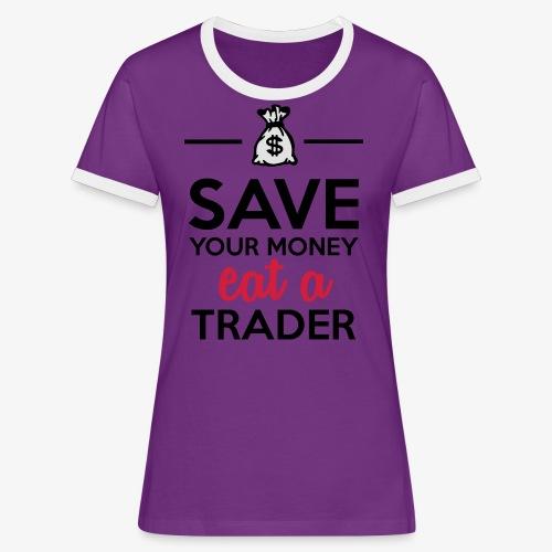 Geld & Trader - Save your Money eat a Trader - Frauen Kontrast-T-Shirt