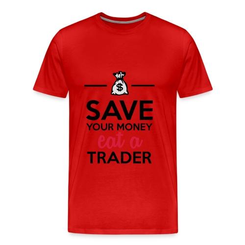 Geld & Trader - Save your Money eat a Trader - Männer Premium T-Shirt