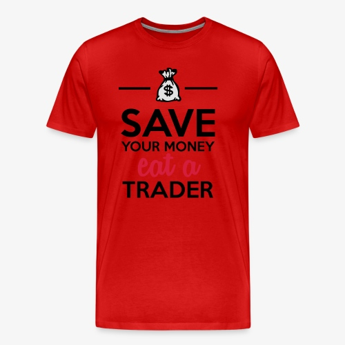 Geld & Trader - Save your Money eat a Trader - Männer Premium T-Shirt