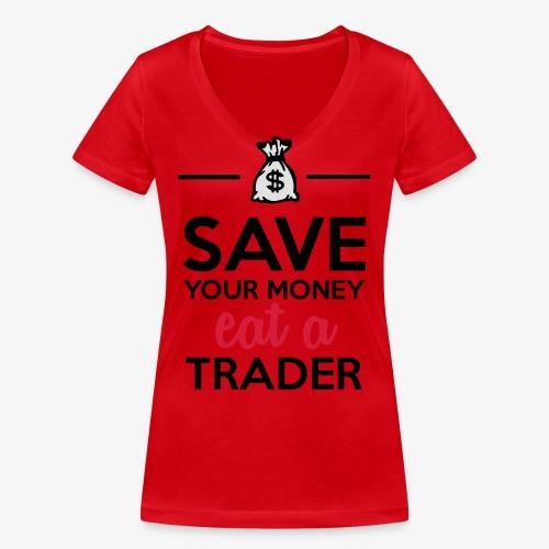 Geld & Trader - Save your Money eat a Trader - Frauen Bio-T-Shirt mit V-Ausschnitt von Stanley & Stella