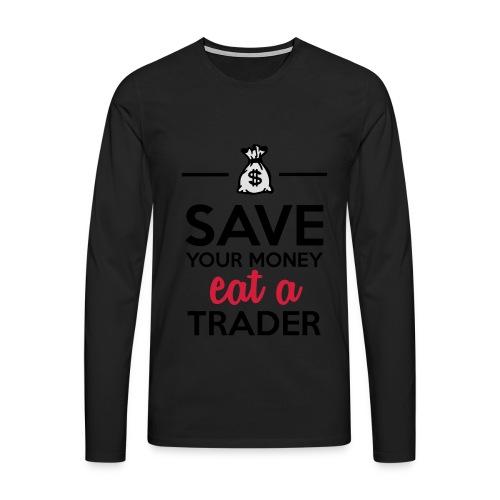 Geld & Trader - Save your Money eat a Trader - Männer Premium Langarmshirt