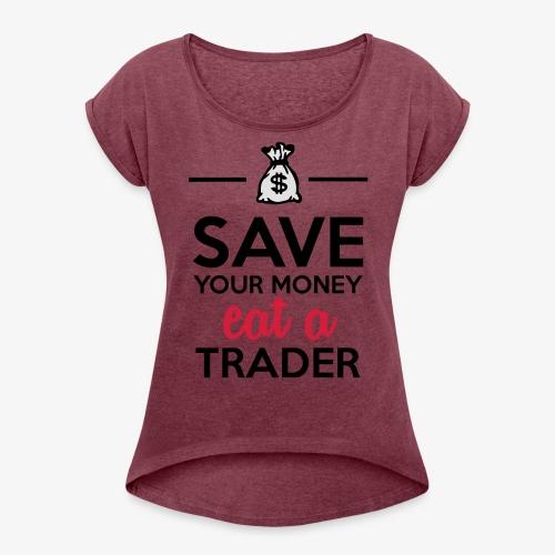 Geld & Trader - Save your Money eat a Trader - Frauen T-Shirt mit gerollten Ärmeln