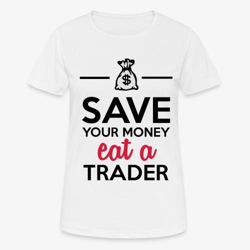 Geld & Trader - Save your Money eat a Trader - Frauen T-Shirt atmungsaktiv