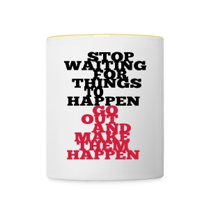 Stop Waiting for things go Happen go out and mae them happen Tops - Tasse zweifarbig