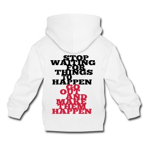 Stop Waiting for things go Happen go out and mae them happen Tops - Kinder Premium Hoodie