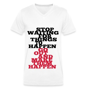 Stop Waiting for things go Happen go out and mae them happen Tops - Männer T-Shirt mit V-Ausschnitt