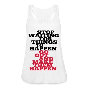 Stop Waiting for things go Happen go out and mae them happen Tops - Frauen Tank Top von Bella