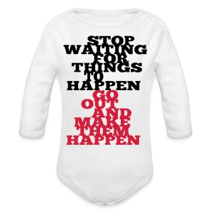 Stop Waiting for things go Happen go out and mae them happen Tops - Baby Bio-Langarm-Body