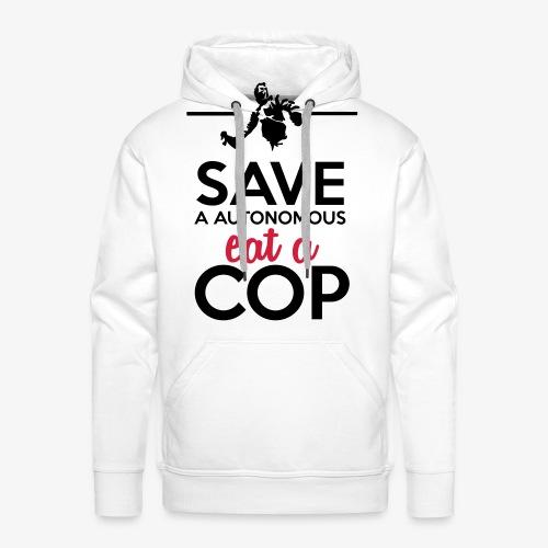 Autonome & Polizei - Save a Autonomous eat a Cop - Männer Premium Hoodie
