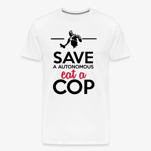 Autonome & Polizei - Save a Autonomous eat a Cop - Männer Premium T-Shirt