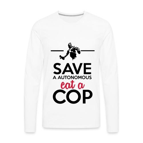 Autonome & Polizei - Save a Autonomous eat a Cop - Männer Premium Langarmshirt