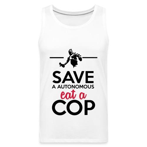 Autonome & Polizei - Save a Autonomous eat a Cop - Männer Premium Tank Top