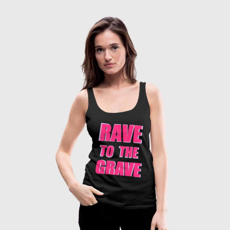 Rave To The Grave Tops - Women's Premium Tank Top