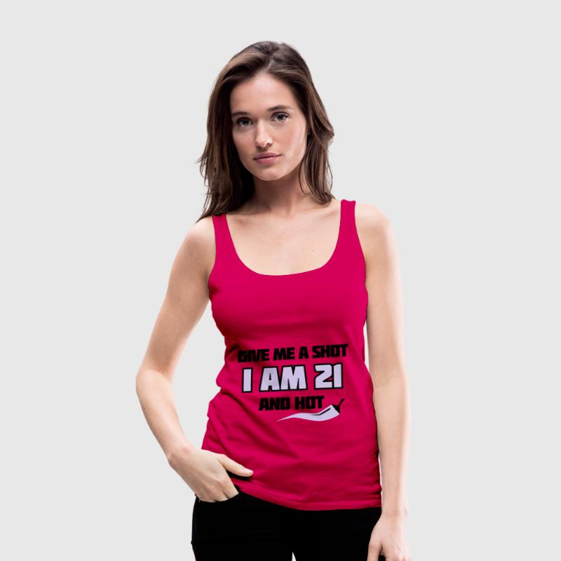 Pink Give me a shot I am 21 and hot – Shirt zum 21. Geburtstag – Chilli style Tops - Frauen Premium Tank Top