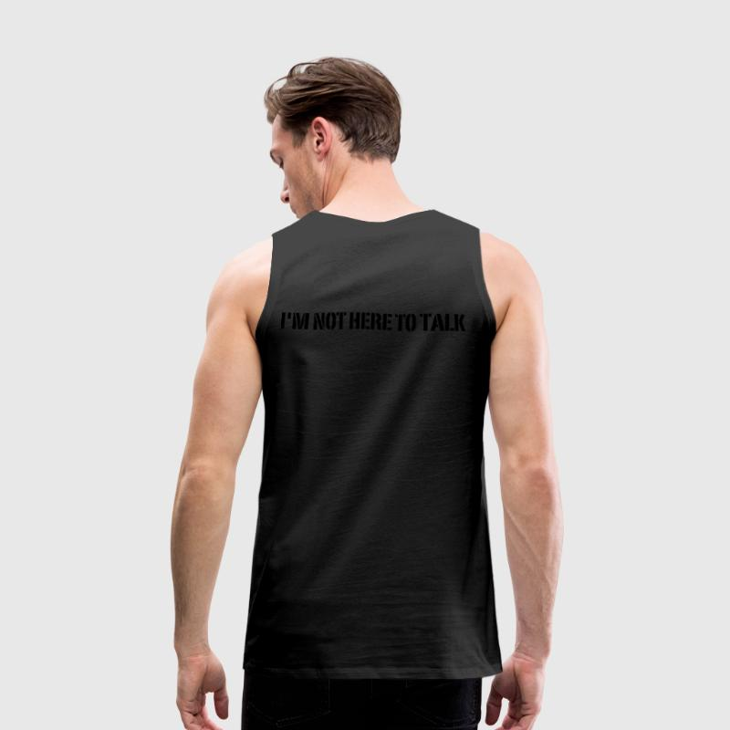 I'm Not Here To Talk T-shirts - Mannen Premium tank top