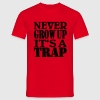 Never grow up, it's a Trap T-Shirts - Men's T-Shirt