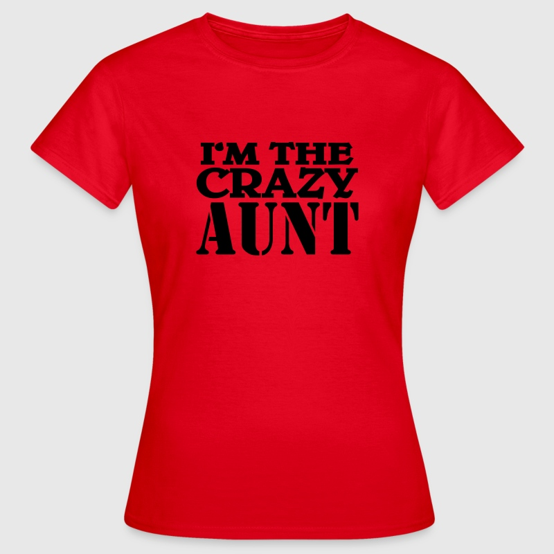I'm the crazy Aunt T-Shirts - Women's T-Shirt