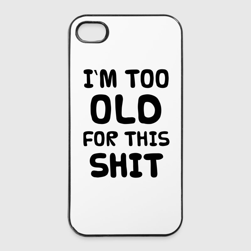 I'M TOO OLD FOR THIS SHIT Phone & Tablet Cases - iPhone 4/4s Hard Case