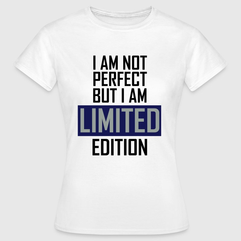 I'm not perfect but I'm limited edition T-shirts - Vrouwen T-shirt