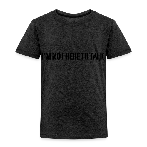 Not Here To Talk - Kinder Premium T-Shirt