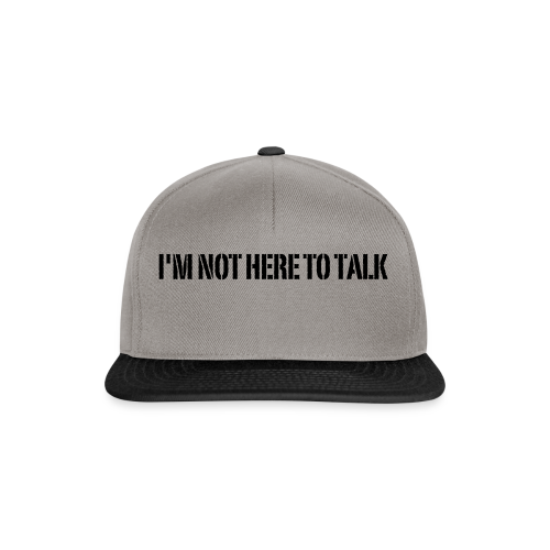 Not Here To Talk - Snapback Cap