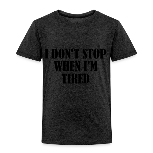 Dont Stop when im Tired - Kinder Premium T-Shirt