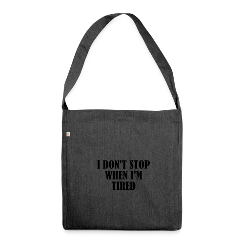 Dont Stop when im Tired - Schultertasche aus Recycling-Material