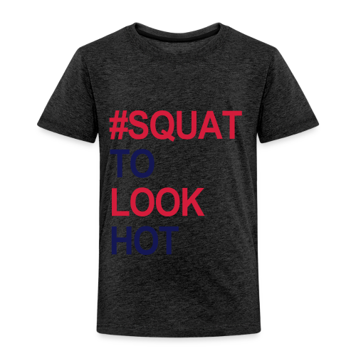 Squat to look Hot - Kinder Premium T-Shirt