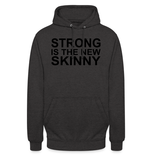 Strong is the new Skinny - Unisex Hoodie