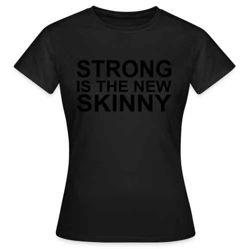 Strong is the new Skinny - Frauen T-Shirt