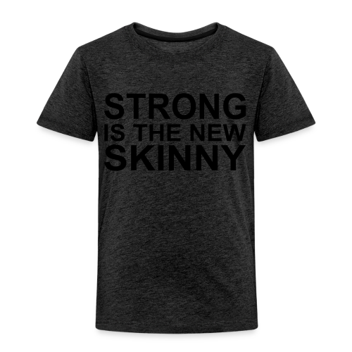 Strong is the new Skinny - Kinder Premium T-Shirt