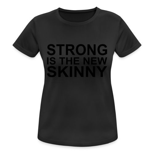 Strong is the new Skinny - Frauen T-Shirt atmungsaktiv