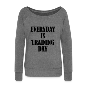 Everyday is Training Day - Frauen Pullover mit U-Boot-Ausschnitt von Bella