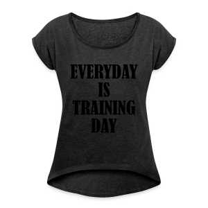 Everyday is Training Day - Frauen T-Shirt mit gerollten Ärmeln