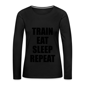 Train Eat Sleep Repeat - Frauen Premium Langarmshirt