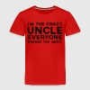 I'm the Crazy Uncle Everyone Warned You About  Shirts - Kids' Premium T-Shirt