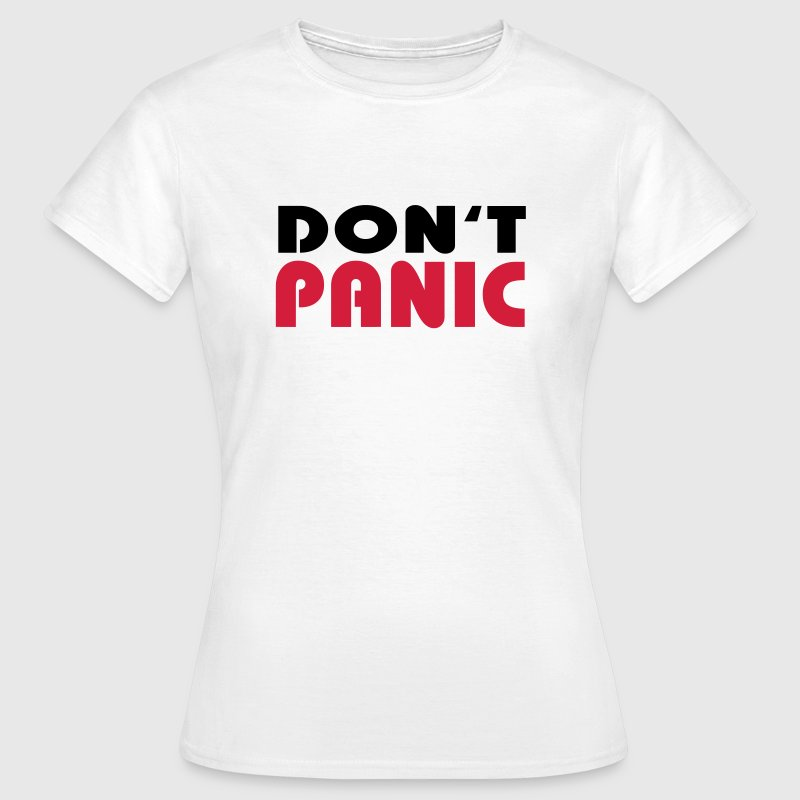 Don't Panic T-shirts - Vrouwen T-shirt